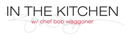 In the Kitchen with Chef Bob Waggoner Logo